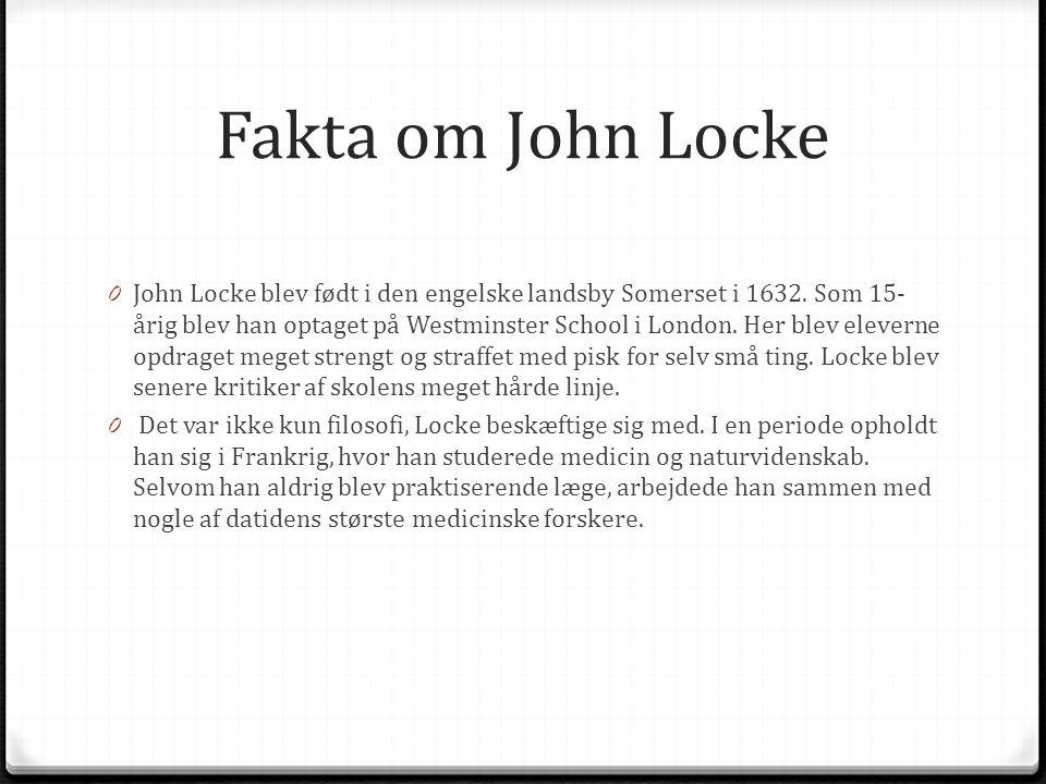 Fakta om John Locke 0 John Locke blev født i den engelske landsby Somerset i 1632.