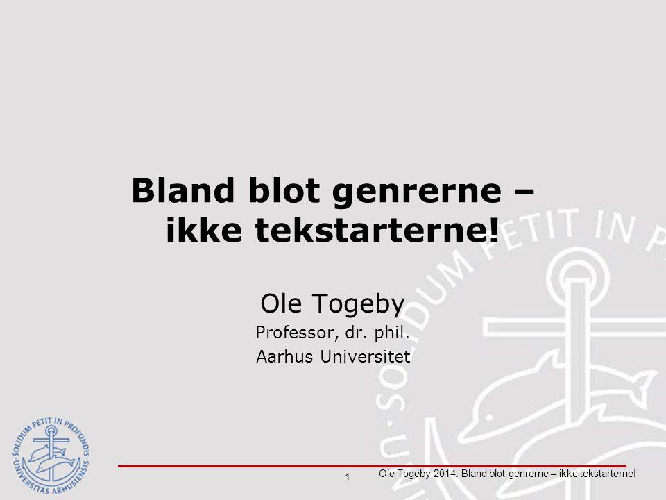 1 Ole Togeby 2014: Bland blot genrerne – ikke tekstarterne.