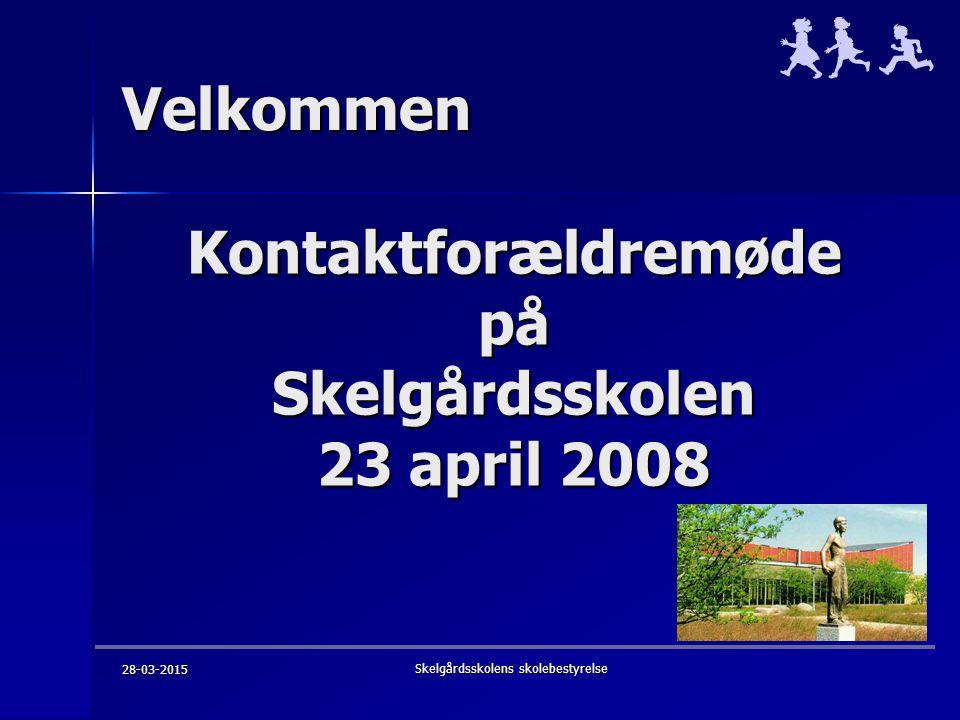 28-03-2015 Skelgårdsskolens skolebestyrelse Velkommen Kontaktforældremøde på Skelgårdsskolen 23 april 2008