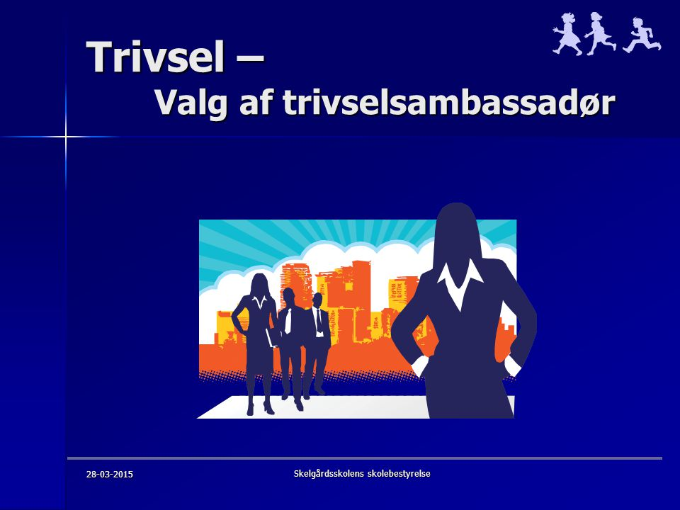 Trivsel – Valg af trivselsambassadør 28-03-2015 Skelgårdsskolens skolebestyrelse
