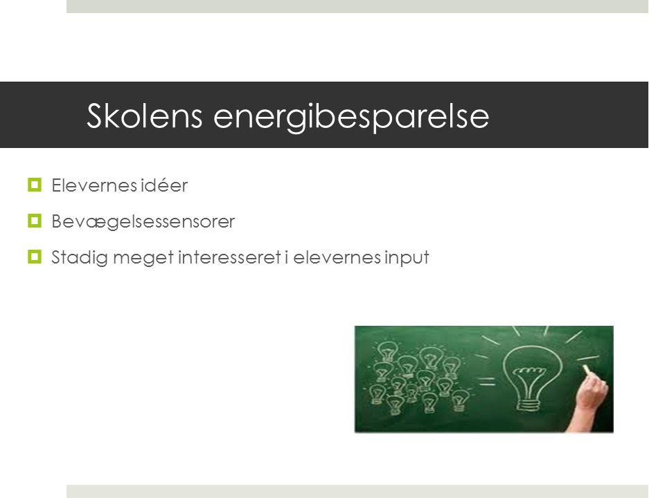 Skolens energibesparelse  Elevernes idéer  Bevægelsessensorer  Stadig meget interesseret i elevernes input