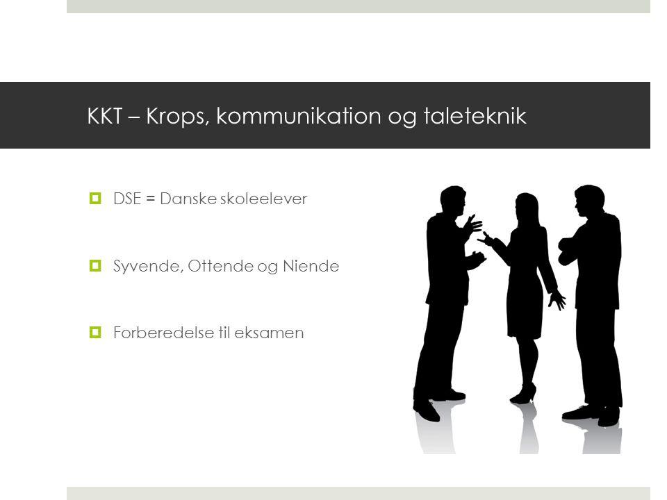 KKT – Krops, kommunikation og taleteknik  DSE = Danske skoleelever  Syvende, Ottende og Niende  Forberedelse til eksamen