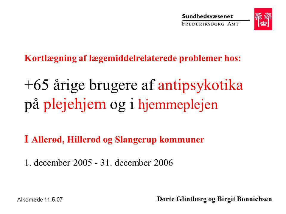 Alkemøde 11.5.07 Kortlægning af lægemiddelrelaterede problemer hos: +65 årige brugere af antipsykotika på plejehjem og i hjemmeplejen I Allerød, Hillerød og Slangerup kommuner 1.