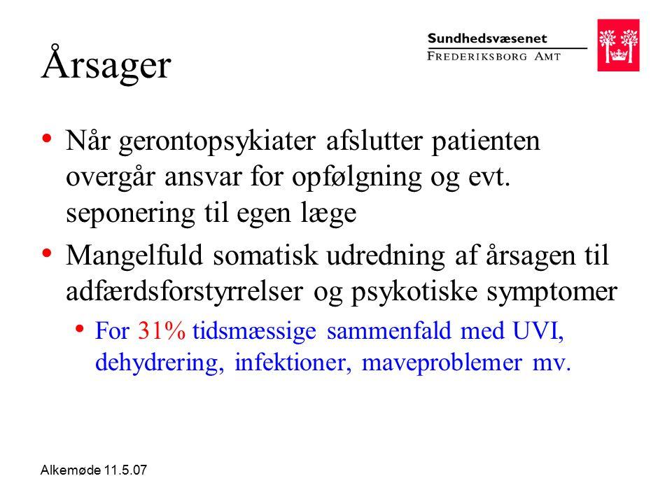 Alkemøde 11.5.07 Årsager Når gerontopsykiater afslutter patienten overgår ansvar for opfølgning og evt.