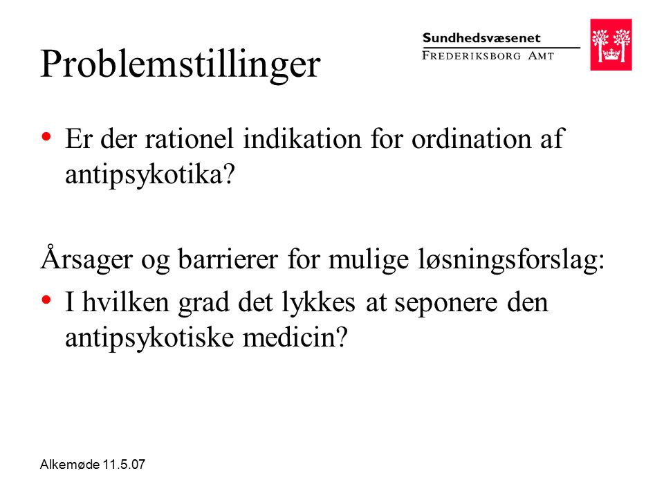 Alkemøde 11.5.07 Problemstillinger Er der rationel indikation for ordination af antipsykotika.