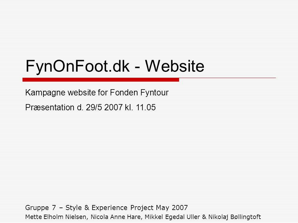 FynOnFoot.dk - Website Gruppe 7 – Style & Experience Project May 2007 Mette Elholm Nielsen, Nicola Anne Hare, Mikkel Egedal Uller & Nikolaj Bøllingtoft Kampagne website for Fonden Fyntour Præsentation d.