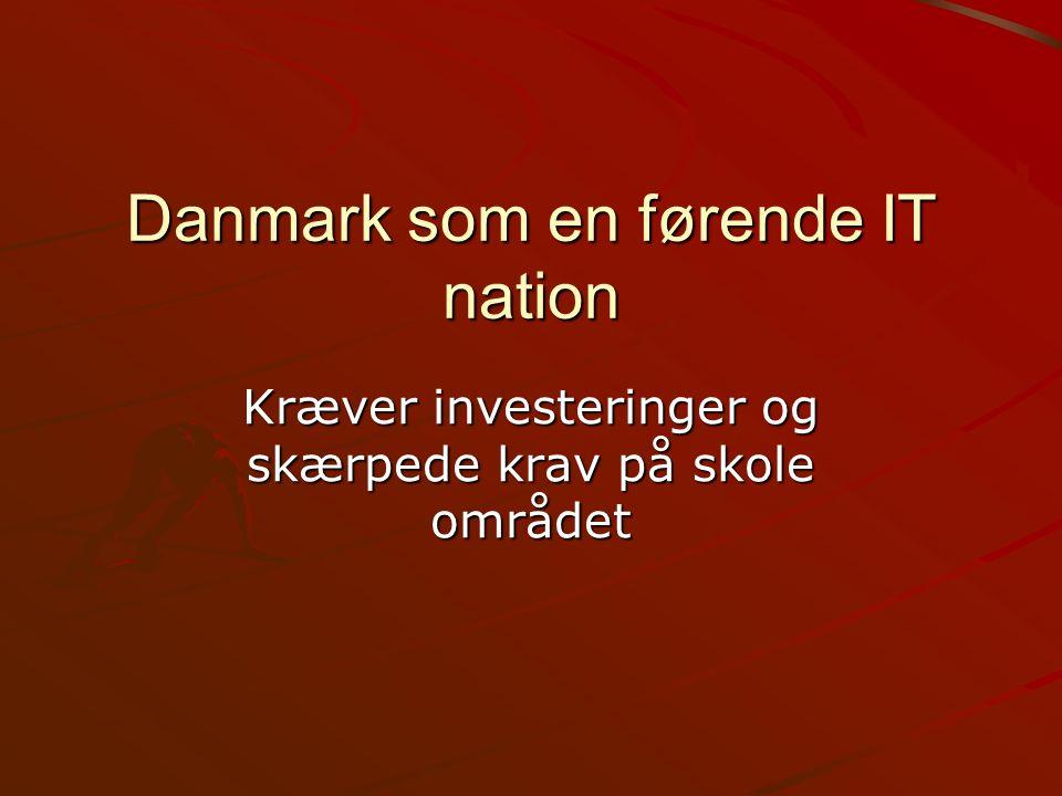 Danmark som en førende IT nation Kræver investeringer og skærpede krav på skole området