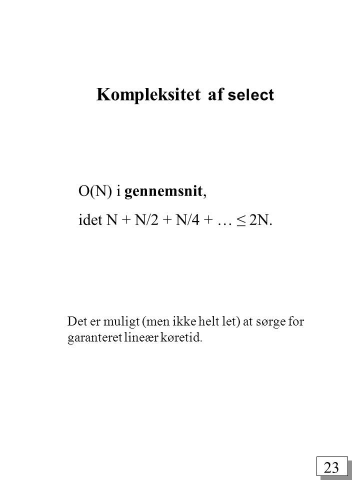 23 O(N) i gennemsnit, idet N + N/2 + N/4 + … ≤ 2N.