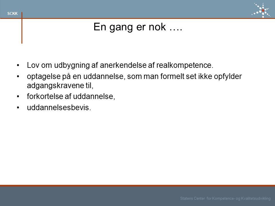 Statens Center for Kompetence- og Kvalitetsudvikling SCKK En gang er nok ….