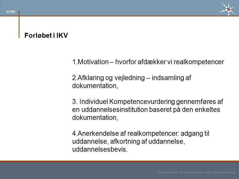Statens Center for Kompetence- og Kvalitetsudvikling SCKK Forløbet i IKV 1.Motivation – hvorfor afdækker vi realkompetencer 2.Afklaring og vejledning – indsamling af dokumentation, 3.