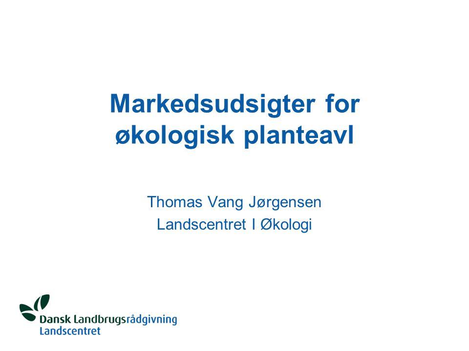 Markedsudsigter for økologisk planteavl Thomas Vang Jørgensen Landscentret I Økologi