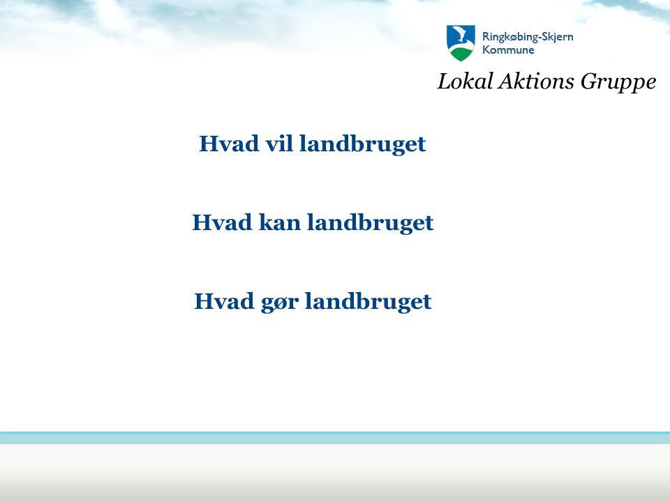 Lokal Aktions Gruppe Hvad vil landbruget Hvad kan landbruget Hvad gør landbruget