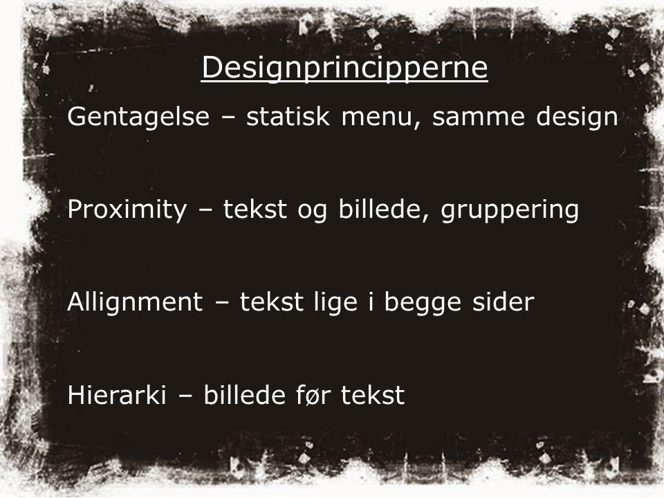 Designprincipperne Gentagelse – statisk menu, samme design Proximity – tekst og billede, gruppering Allignment – tekst lige i begge sider Hierarki – billede før tekst
