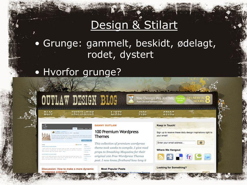 Design & Stilart Grunge: gammelt, beskidt, ødelagt, rodet, dystert Hvorfor grunge