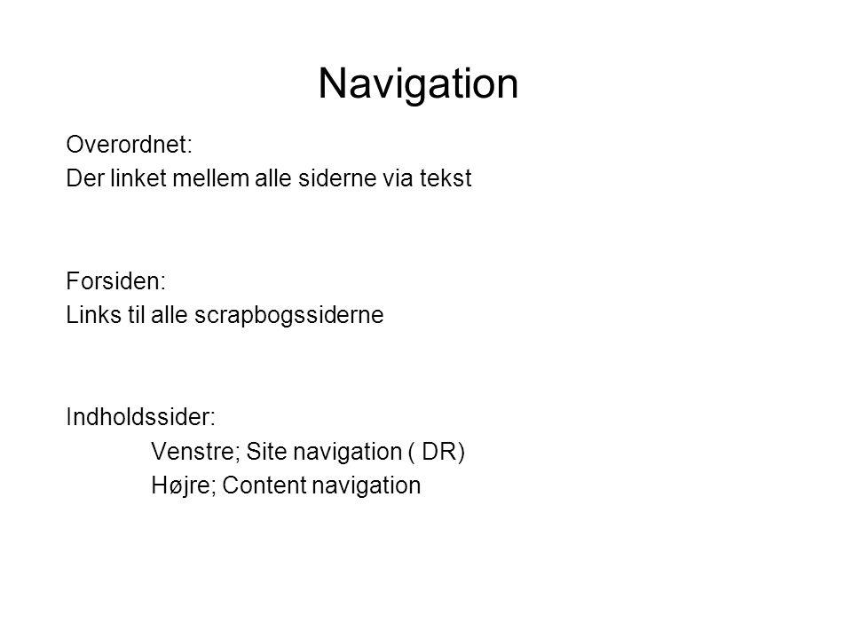 Navigation Overordnet: Der linket mellem alle siderne via tekst Forsiden: Links til alle scrapbogssiderne Indholdssider: Venstre; Site navigation ( DR) Højre; Content navigation