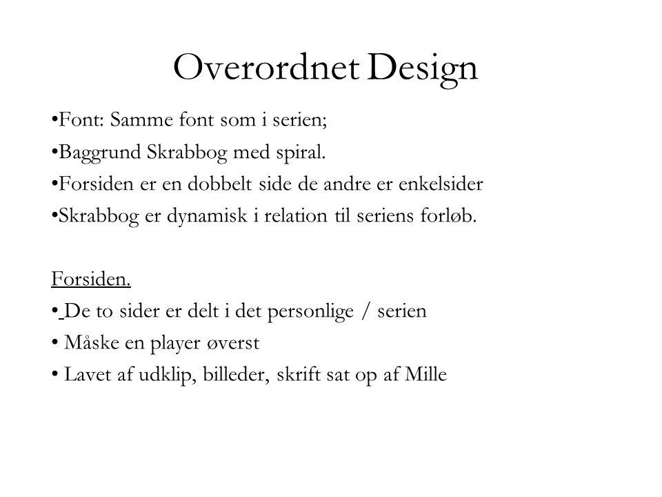 Overordnet Design Font: Samme font som i serien; Baggrund Skrabbog med spiral.