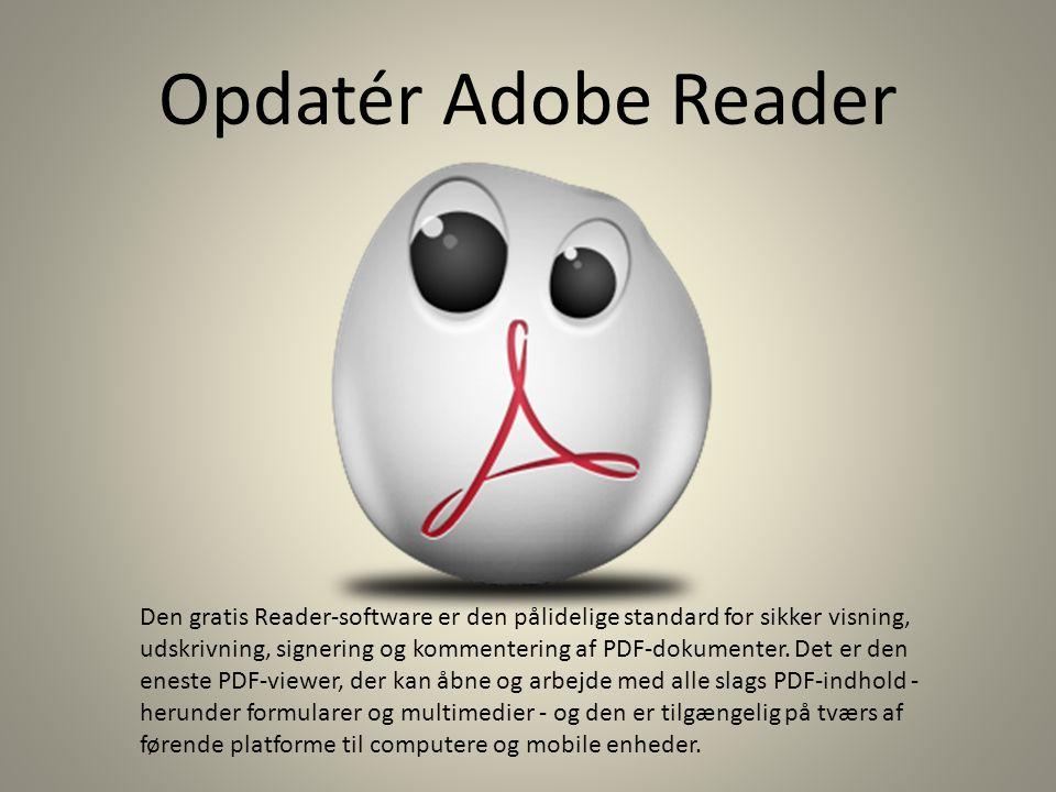 Opdatér Adobe Reader Den gratis Reader-software er den pålidelige standard for sikker visning, udskrivning, signering og kommentering af PDF-dokumenter.