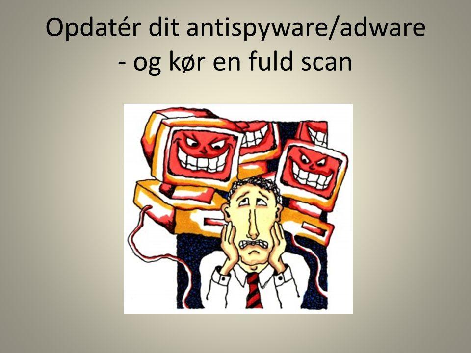 Opdatér dit antispyware/adware - og kør en fuld scan