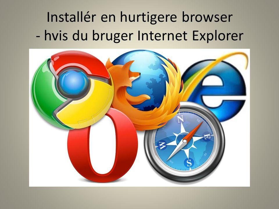 Installér en hurtigere browser - hvis du bruger Internet Explorer