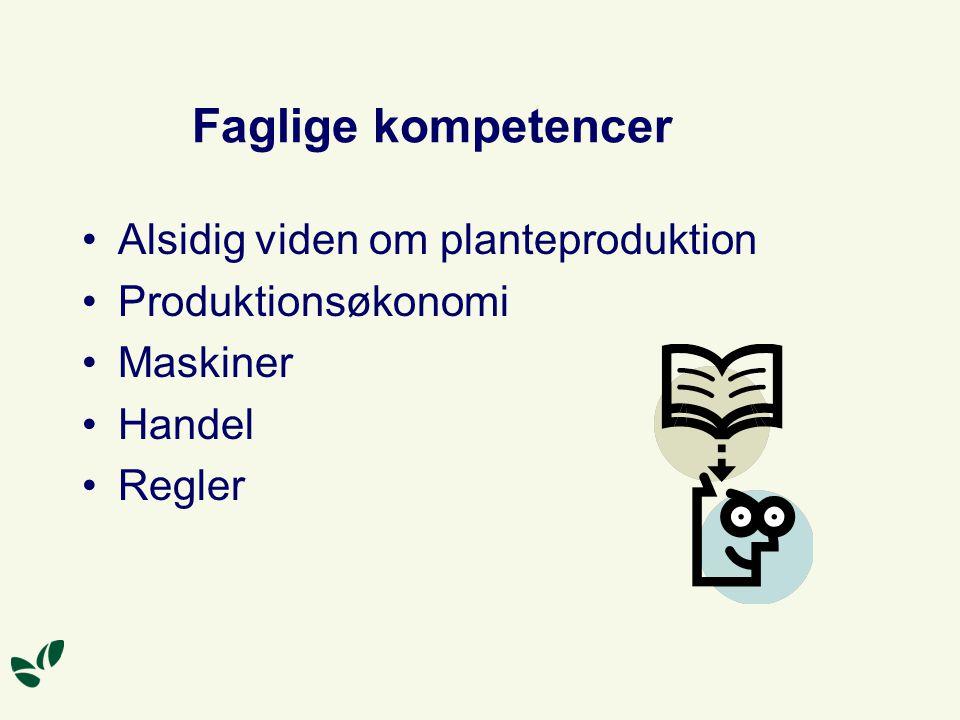 Faglige kompetencer Alsidig viden om planteproduktion Produktionsøkonomi Maskiner Handel Regler