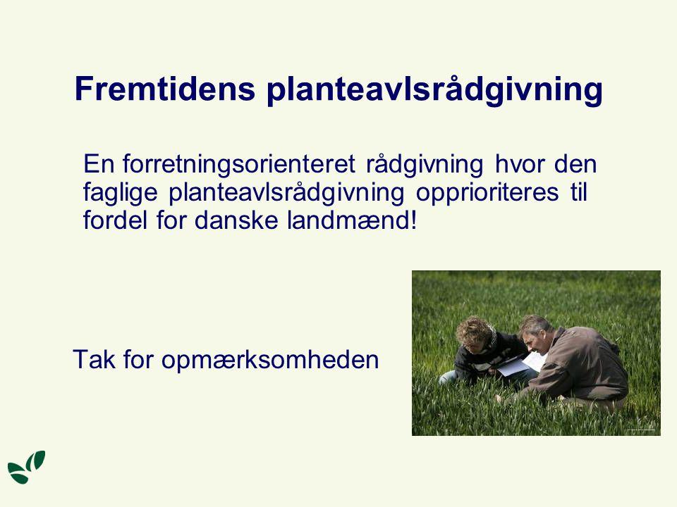 Fremtidens planteavlsrådgivning En forretningsorienteret rådgivning hvor den faglige planteavlsrådgivning opprioriteres til fordel for danske landmænd.