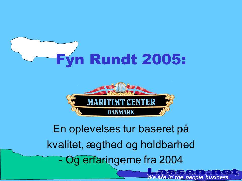 Fyn Rundt 2005: En oplevelses tur baseret på kvalitet, ægthed og holdbarhed - Og erfaringerne fra 2004 We are in the people business…