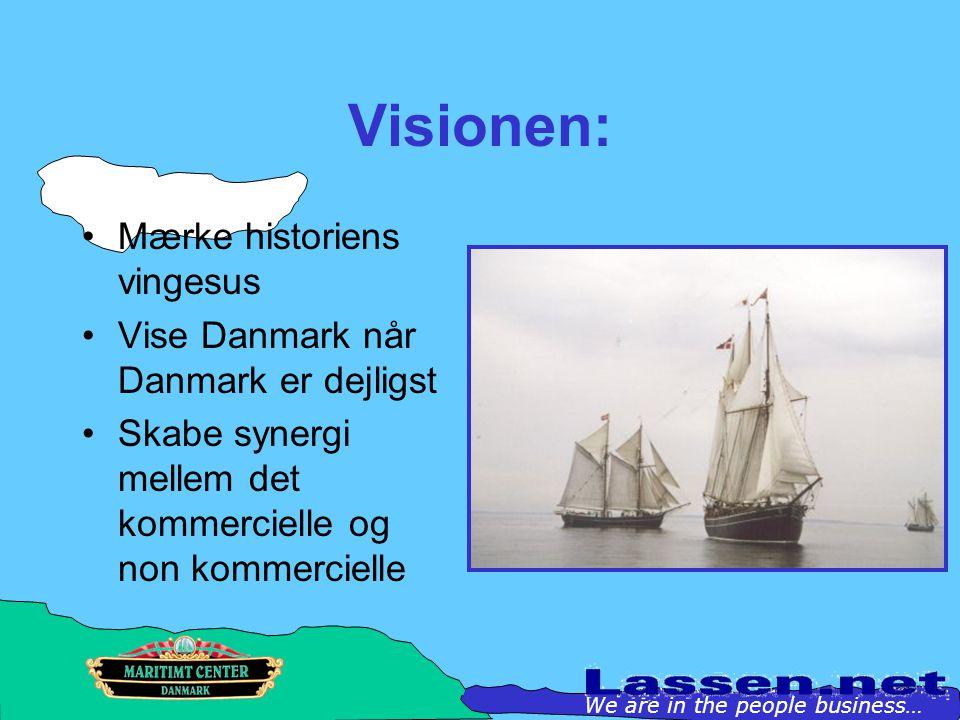 Visionen: Mærke historiens vingesus Vise Danmark når Danmark er dejligst Skabe synergi mellem det kommercielle og non kommercielle We are in the people business…