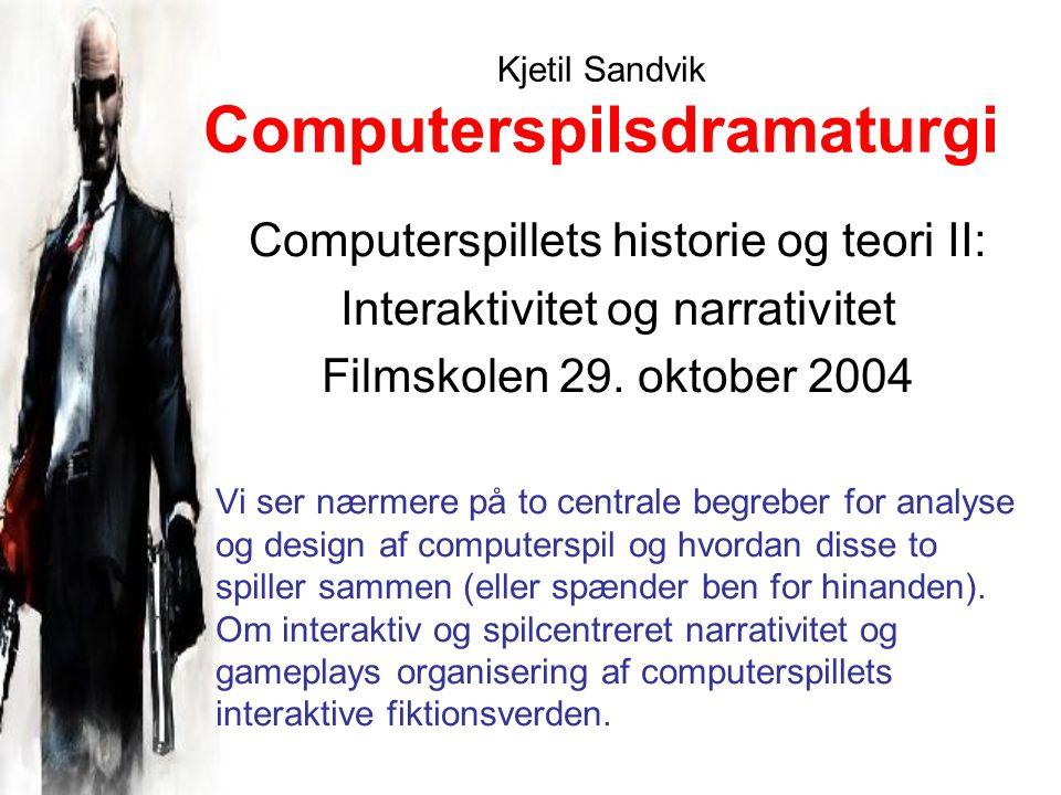 Kjetil Sandvik Computerspilsdramaturgi Computerspillets historie og teori II: Interaktivitet og narrativitet Filmskolen 29.