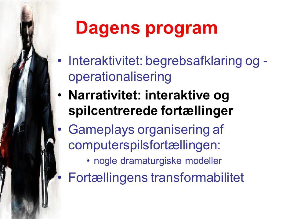 Dagens program Interaktivitet: begrebsafklaring og - operationalisering Narrativitet: interaktive og spilcentrerede fortællinger Gameplays organisering af computerspilsfortællingen: nogle dramaturgiske modeller Fortællingens transformabilitet