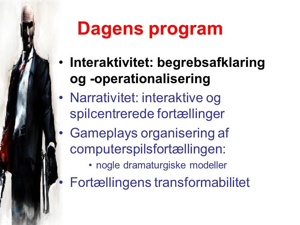 Dagens program Interaktivitet: begrebsafklaring og -operationalisering Narrativitet: interaktive og spilcentrerede fortællinger Gameplays organisering af computerspilsfortællingen: nogle dramaturgiske modeller Fortællingens transformabilitet