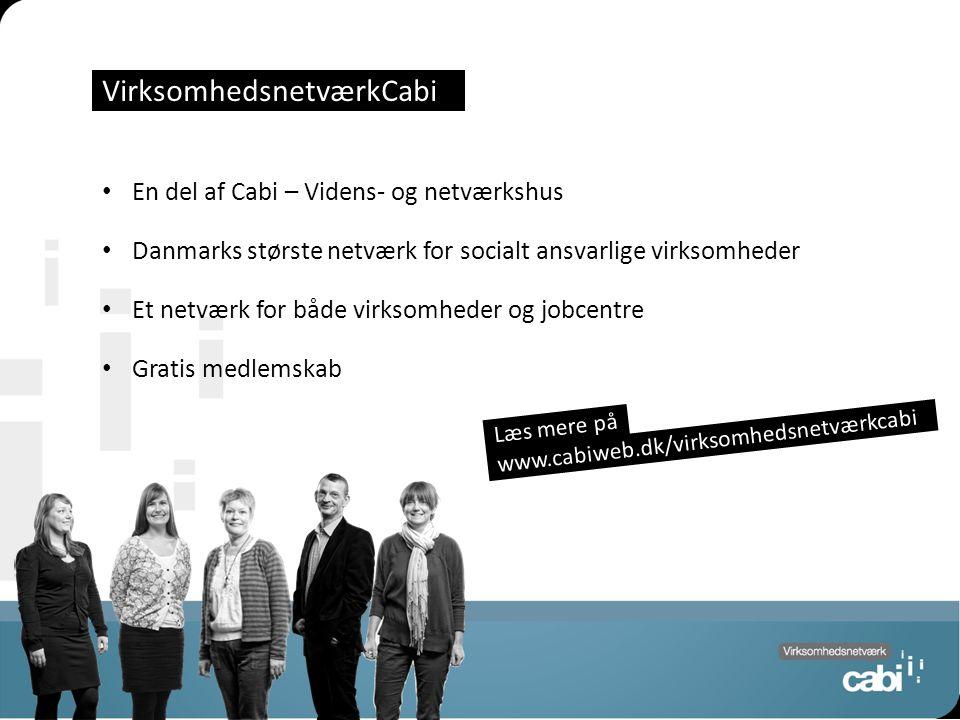 Side 3 VirksomhedsnetværkCabi En del af Cabi – Videns- og netværkshus Danmarks største netværk for socialt ansvarlige virksomheder Et netværk for både virksomheder og jobcentre Gratis medlemskab www.cabiweb.dk/virksomhedsnetværkcabi Læs mere på
