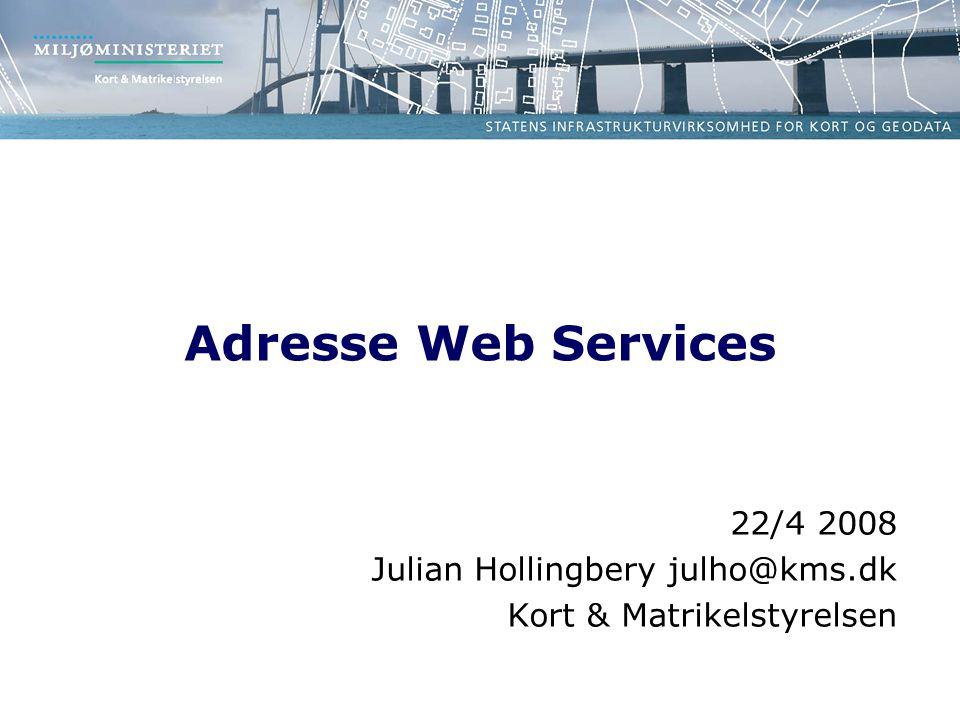 Adresse Web Services 22/4 2008 Julian Hollingbery julho@kms.dk Kort & Matrikelstyrelsen
