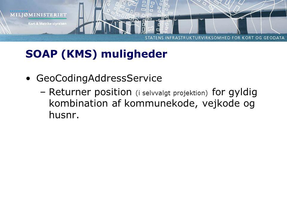 SOAP (KMS) muligheder GeoCodingAddressService –Returner position (i selvvalgt projektion) for gyldig kombination af kommunekode, vejkode og husnr.