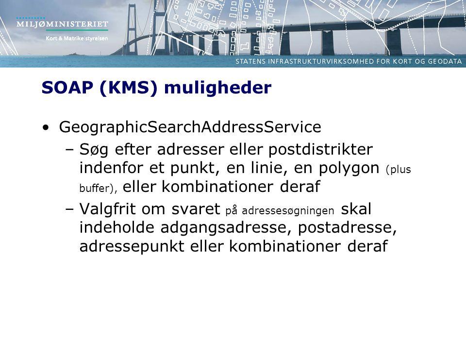 SOAP (KMS) muligheder GeographicSearchAddressService –Søg efter adresser eller postdistrikter indenfor et punkt, en linie, en polygon (plus buffer), eller kombinationer deraf –Valgfrit om svaret på adressesøgningen skal indeholde adgangsadresse, postadresse, adressepunkt eller kombinationer deraf