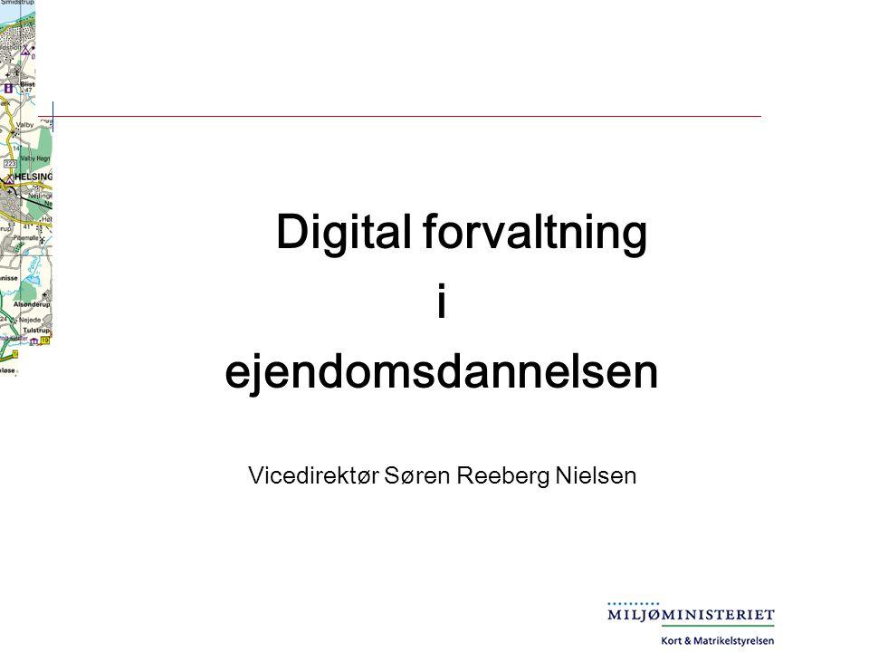 Digital forvaltning i ejendomsdannelsen Vicedirektør Søren Reeberg Nielsen