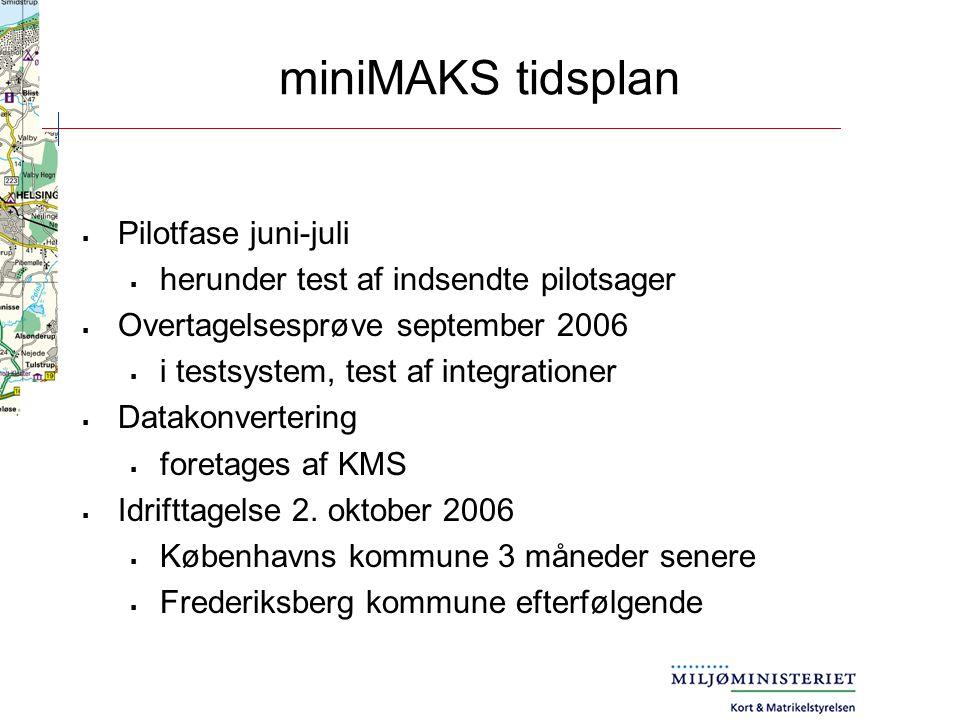 miniMAKS tidsplan  Pilotfase juni-juli  herunder test af indsendte pilotsager  Overtagelsesprøve september 2006  i testsystem, test af integrationer  Datakonvertering  foretages af KMS  Idrifttagelse 2.