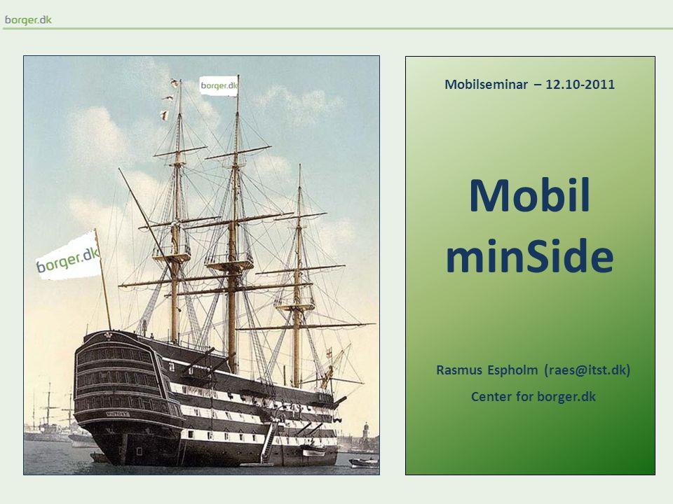 Mobil minSide Rasmus Espholm (raes@itst.dk) Center for borger.dk Mobilseminar – 12.10-2011