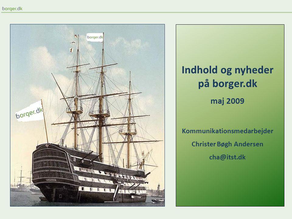 Indhold og nyheder på borger.dk maj 2009 Kommunikationsmedarbejder Christer Bøgh Andersen cha@itst.dk