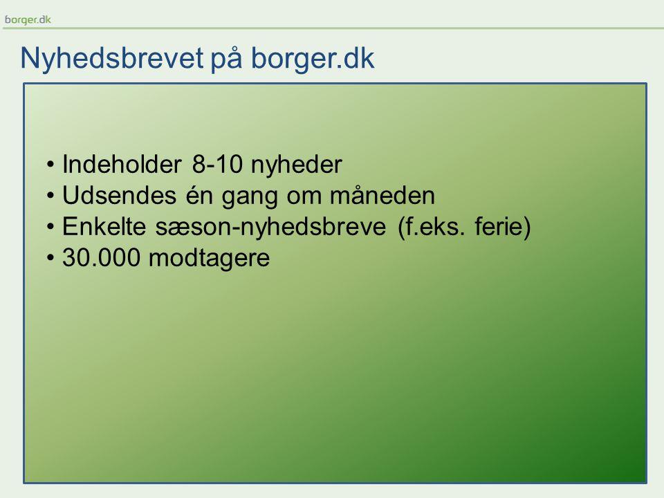 Nyhedsbrevet på borger.dk Indeholder 8-10 nyheder Udsendes én gang om måneden Enkelte sæson-nyhedsbreve (f.eks.