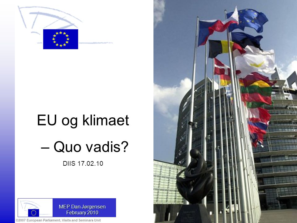 ©2007 European Parliament, Visits and Seminars Unit MEP Dan Jørgensen February 2010 EU og klimaet – Quo vadis.