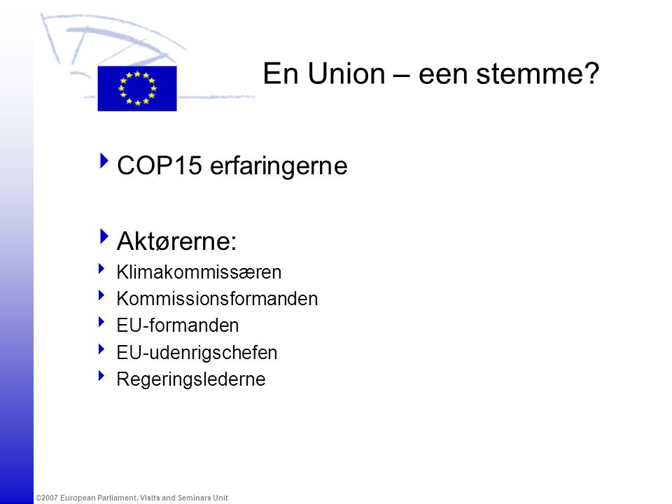©2007 European Parliament, Visits and Seminars Unit En Union – een stemme.