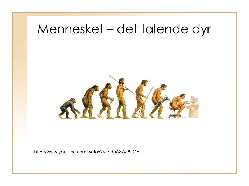 Mennesket – det talende dyr http://www.youtube.com/watch v=sdoA3AJ6zGE