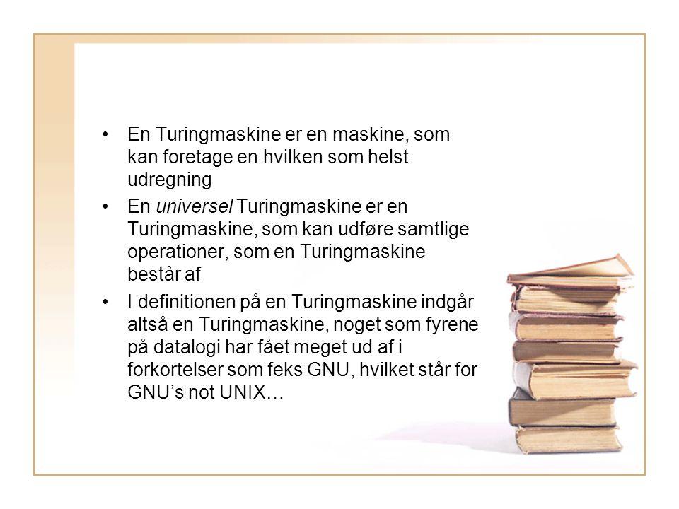 En Turingmaskine er en maskine, som kan foretage en hvilken som helst udregning En universel Turingmaskine er en Turingmaskine, som kan udføre samtlige operationer, som en Turingmaskine består af I definitionen på en Turingmaskine indgår altså en Turingmaskine, noget som fyrene på datalogi har fået meget ud af i forkortelser som feks GNU, hvilket står for GNU's not UNIX…