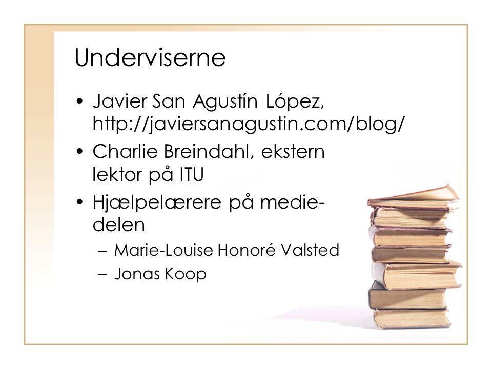 Underviserne Javier San Agustín López, http://javiersanagustin.com/blog/ Charlie Breindahl, ekstern lektor på ITU Hjælpelærere på medie- delen –Marie-Louise Honoré Valsted –Jonas Koop