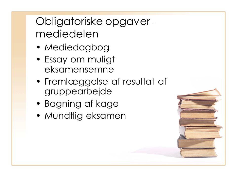Obligatoriske opgaver - mediedelen Mediedagbog Essay om muligt eksamensemne Fremlæggelse af resultat af gruppearbejde Bagning af kage Mundtlig eksamen