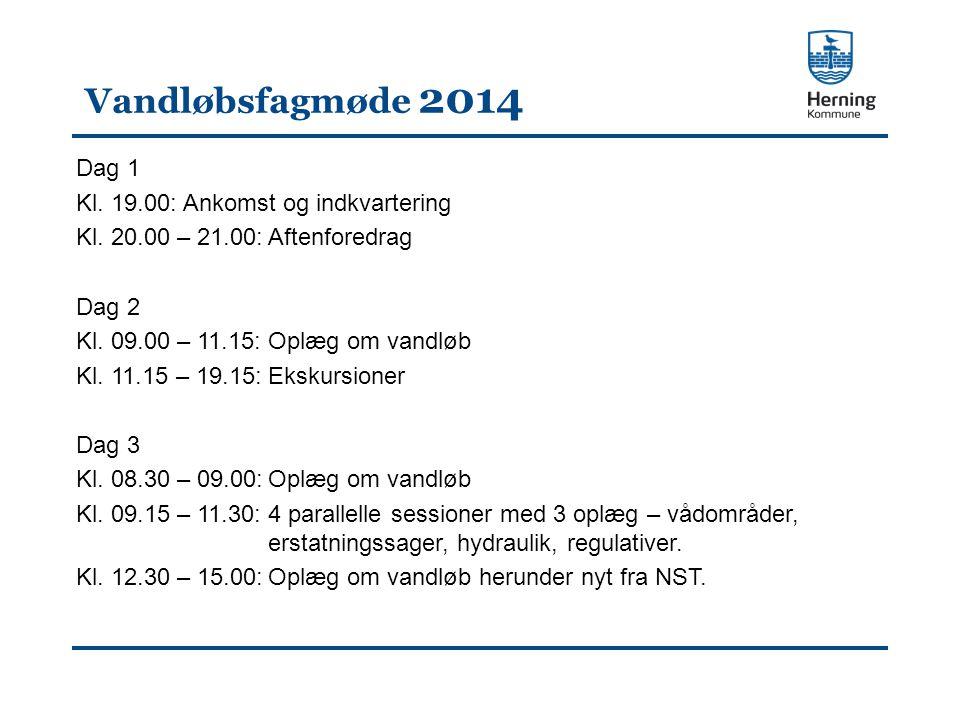 Vandløbsfagmøde 2014 Dag 1 Kl. 19.00: Ankomst og indkvartering Kl.