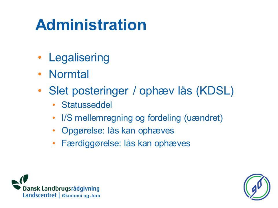 Økonomi og Jura Administration Legalisering Normtal Slet posteringer / ophæv lås (KDSL) Statusseddel I/S mellemregning og fordeling (uændret) Opgørelse: lås kan ophæves Færdiggørelse: lås kan ophæves