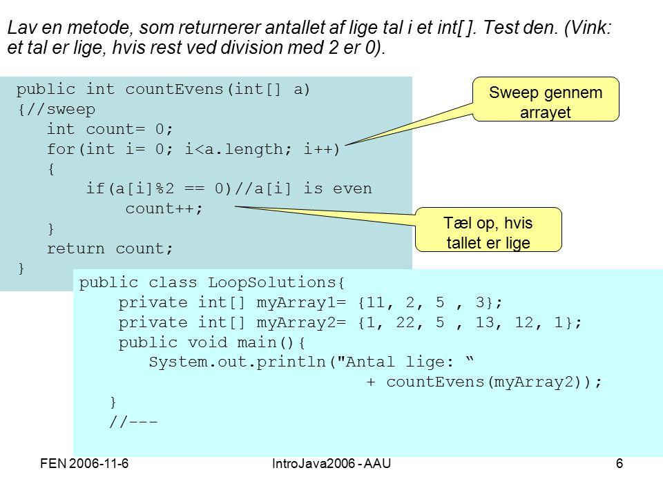 FEN 2006-11-6IntroJava2006 - AAU6 Lav en metode, som returnerer antallet af lige tal i et int[ ].