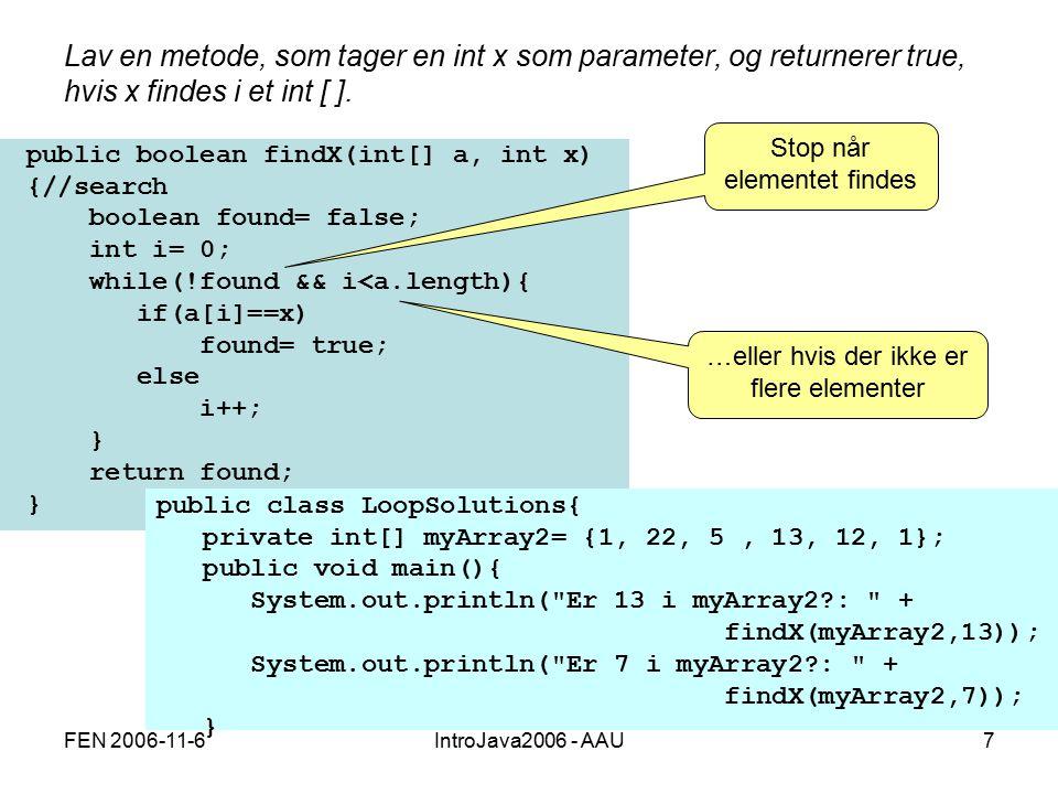 FEN 2006-11-6IntroJava2006 - AAU7 Lav en metode, som tager en int x som parameter, og returnerer true, hvis x findes i et int [ ].