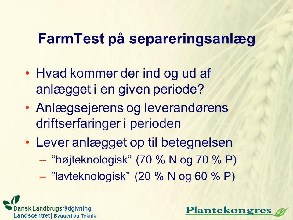 Dansk Landbrugsrådgivning Landscentret | Byggeri og Teknik FarmTest på separeringsanlæg Hvad kommer der ind og ud af anlægget i en given periode.